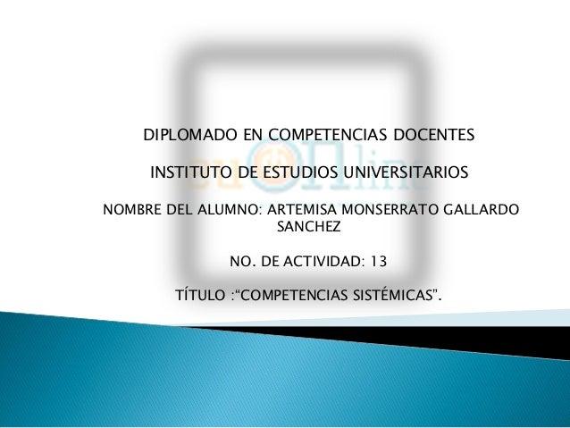 DIPLOMADO EN COMPETENCIAS DOCENTES     INSTITUTO DE ESTUDIOS UNIVERSITARIOSNOMBRE DEL ALUMNO: ARTEMISA MONSERRATO GALLARDO...