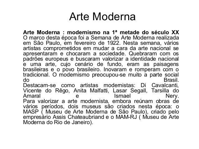 Arte Moderna Arte Moderna : modernismo na 1ª metade do século XX O marco desta época foi a Semana de Arte Moderna realizad...