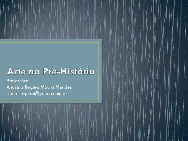 Professora Andreia Regina Moura Mendes [email_address]