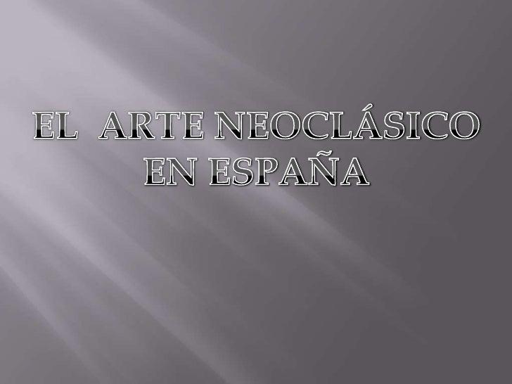 EL  ARTE NEOCLÁSICO EN ESPAÑA<br />