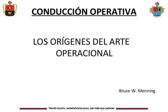 CONDUCCIÓN OPERATIVALOS ORÍGENES DEL ARTEOPERACIONALBruce W. Menning