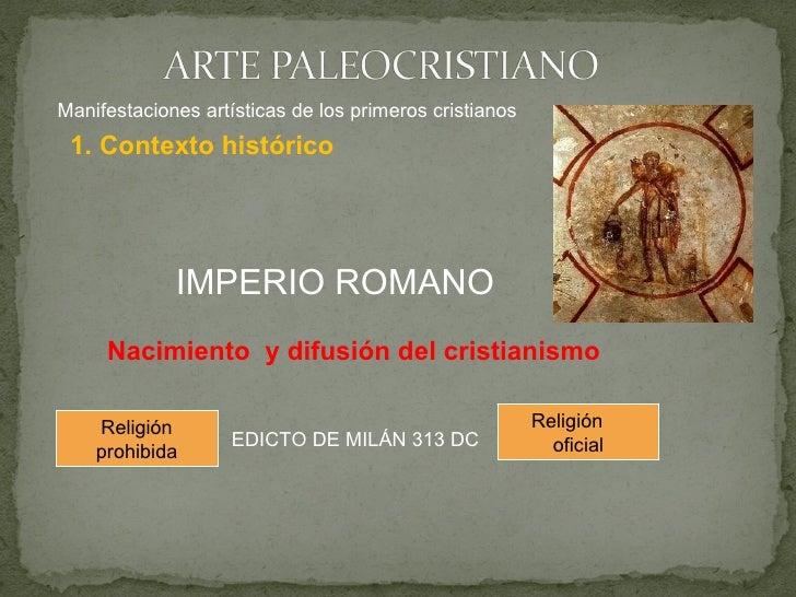 Nacimiento  y difusión del cristianismo Manifestaciones artísticas de los primeros cristianos IMPERIO ROMANO EDICTO DE MIL...