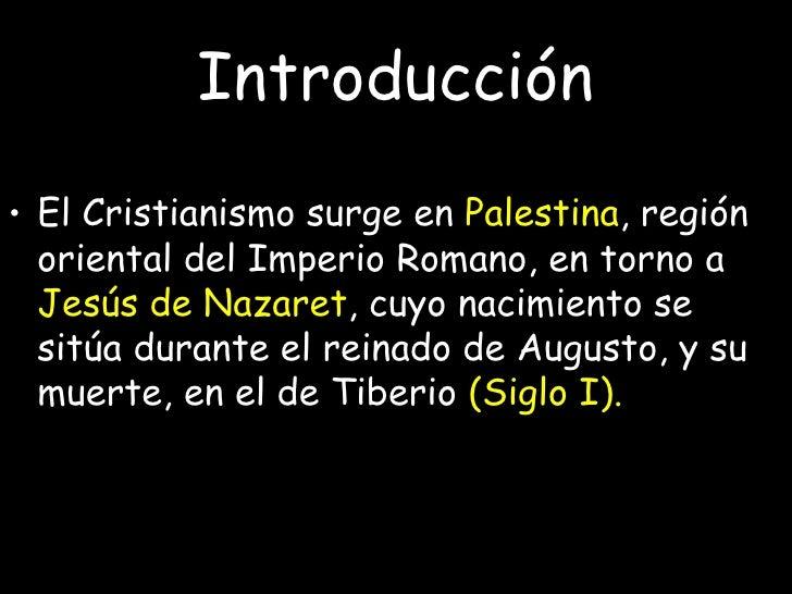 Introducción <ul><li>El Cristianismo surge en  Palestina , región oriental del Imperio Romano, en torno a  Jesús de Nazare...