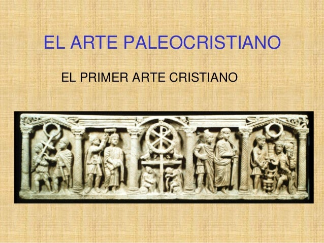 EL ARTE PALEOCRISTIANO EL PRIMER ARTE CRISTIANO