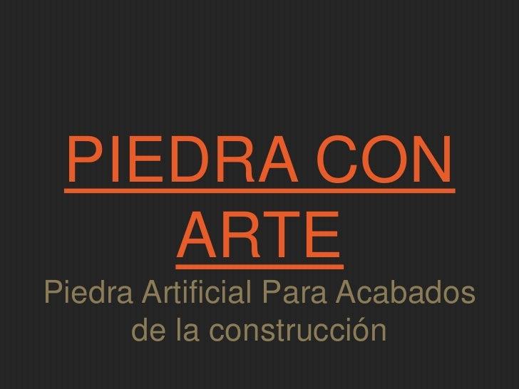 PIEDRA CON ARTE<br />Piedra Artificial Para Acabados de la construcción<br />