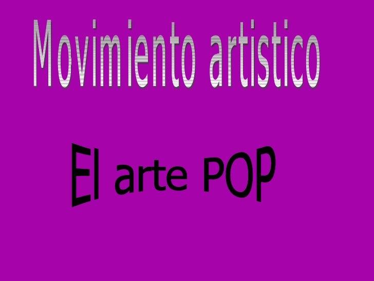 El arte pop nace en 1954 cuando Lawrence Alloway utiliza porprimera vez el término pop Art. Con esta abreviatura Alloway s...