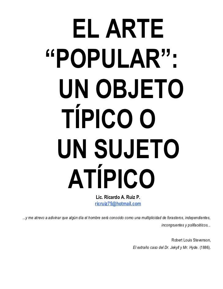 "EL ARTE             ""POPULAR"":              UN OBJETO              TÍPICO O              UN SUJETO               ATÍPICO  ..."