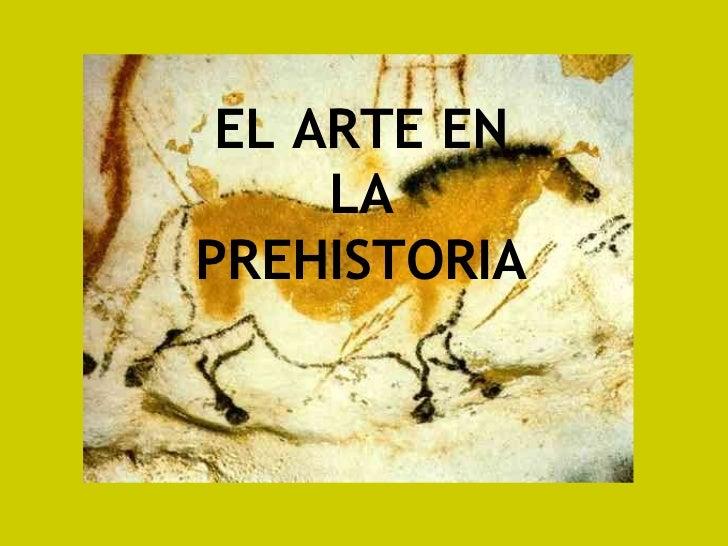 EL ARTE EN     LAPREHISTORIA