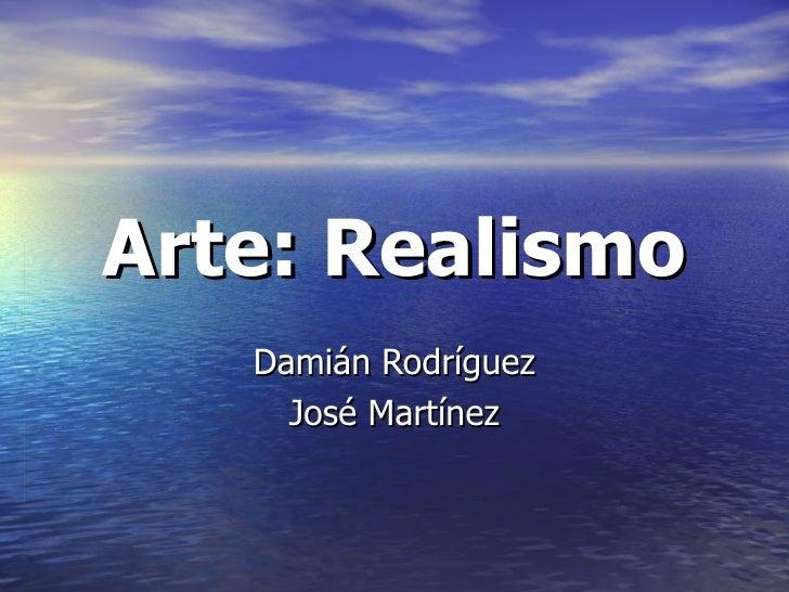 Arte: Realismo Damián Rodríguez José Martínez