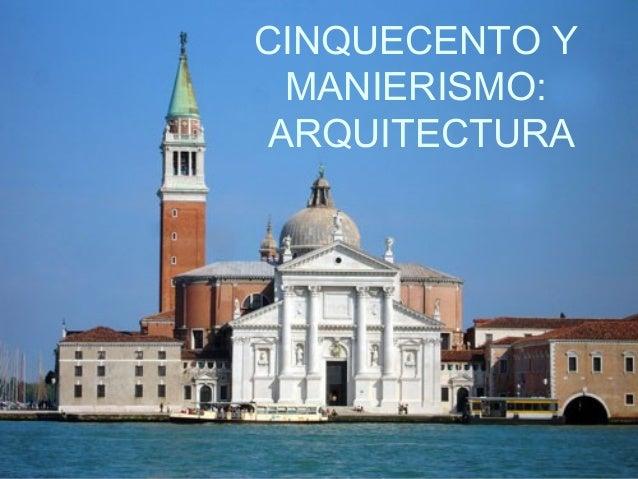 CINQUECENTO Y MANIERISMO: ARQUITECTURA