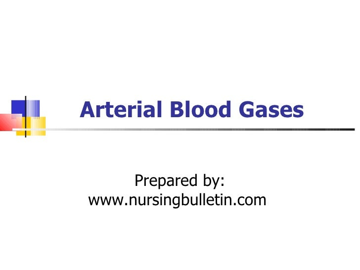 Arterial Blood Gases Prepared by: www.nursingbulletin.com