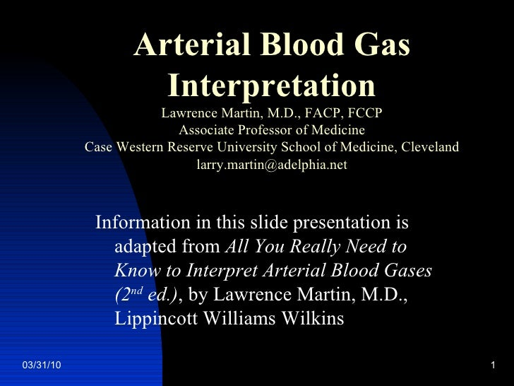Arterial Blood Gas Interpretation Lawrence Martin, M.D., FACP, FCCP Associate Professor of Medicine Case Western Reserve U...