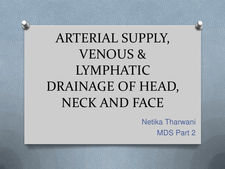 ARTERIAL SUPPLY, VENOUS & LYMPHATIC DRAINAGE OF HEAD, NECK AND FACE<br />NetikaTharwani<br />MDS Part 2<br />
