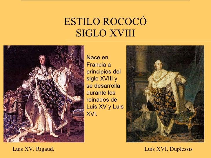 ESTILO ROCOCÓ SIGLO XVIII Nace en Francia a principios del siglo XVIII y se desarrolla durante los reinados de Luis XV y L...