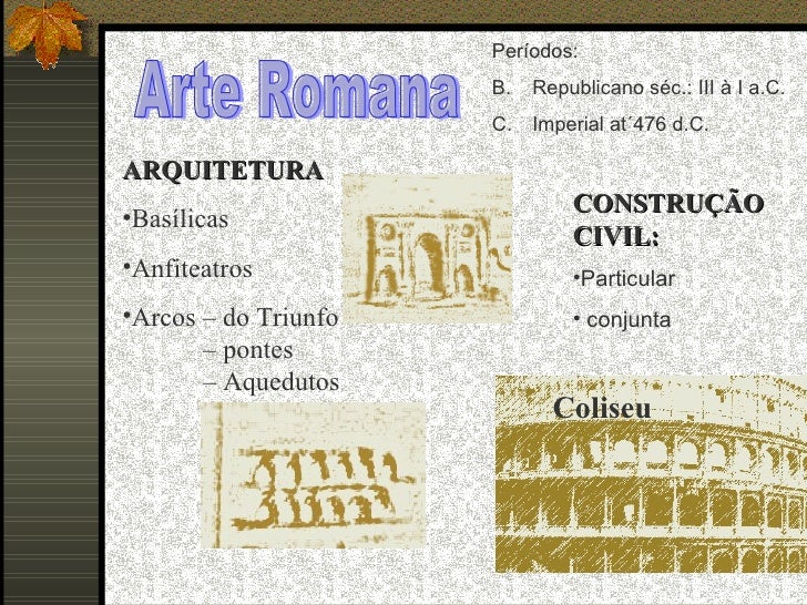 Arte Romana <ul><li>ARQUITETURA </li></ul><ul><li>Basílicas </li></ul><ul><li>Anfiteatros </li></ul><ul><li>Arcos – do Tri...