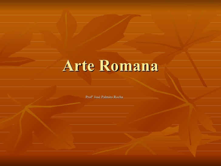 Arte Romana   Profº José Palmito Rocha