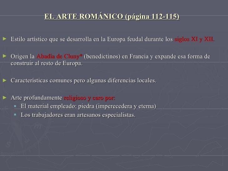 EL ARTE ROMÁNICO (página 112-115)   <ul><li>Estilo artístico que se desarrolla en la Europa feudal durante los   siglos XI...