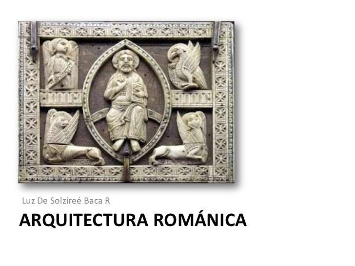 Luz De Solzireé Baca RARQUITECTURA ROMÁNICA