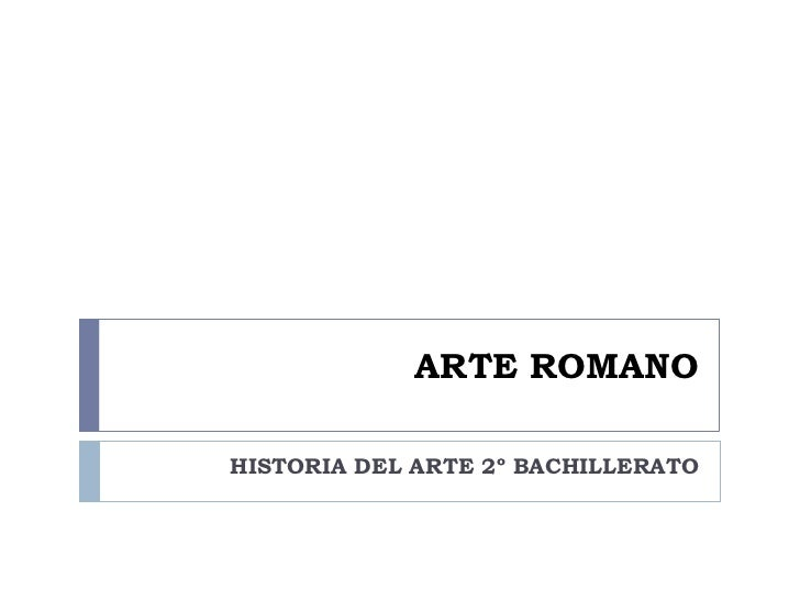 ARTE ROMANO  HISTORIA DEL ARTE 2º BACHILLERATO