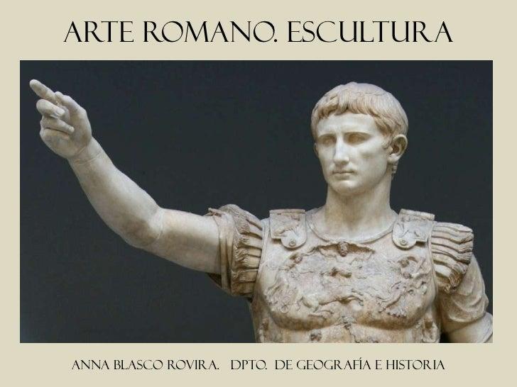 Arte romano. escultura     Anna blasco rovira. Dpto. de geografía e historia