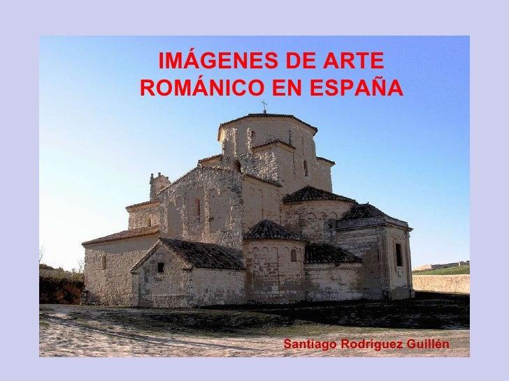 IMÁGENES DE ARTE ROMÁNICO EN ESPAÑA Santiago Rodríguez Guillén