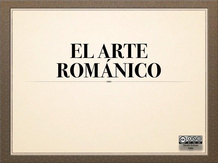 EL ARTE ROMÁNICO              Daniel Gómez                Valle