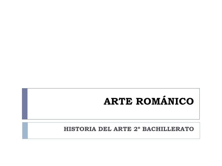 ARTE ROMÁNICO  HISTORIA DEL ARTE 2º BACHILLERATO