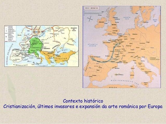 Contexto histórico Cristianización, últimos invasores e expansión da arte románica por Europa