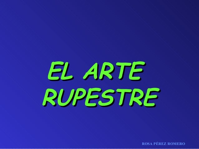 EL ARTE RUPESTRE ROSA PÉREZ ROMERO