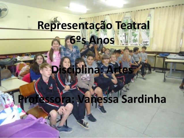 Representação Teatral 6ºs Anos Disciplina: Artes Professora: Vanessa Sardinha