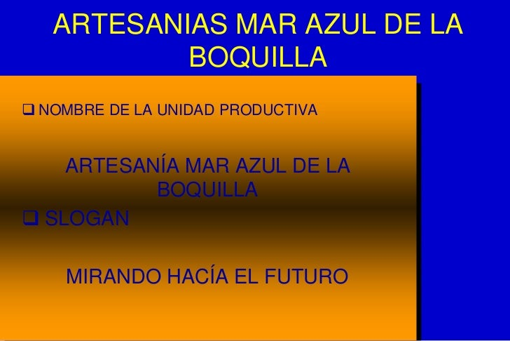 ARTESANIAS MAR AZUL DE LA           BOQUILLA NOMBRE DE LA UNIDAD PRODUCTIVA    ARTESANÍA MAR AZUL DE LA           BOQUILL...