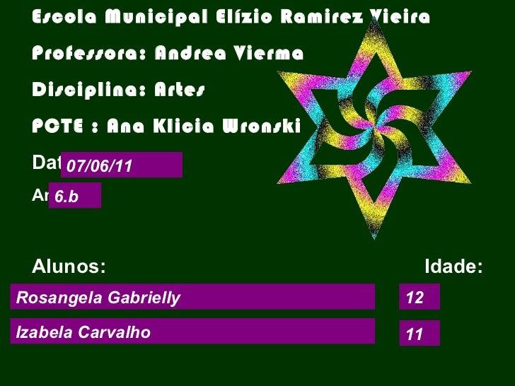 Rosangela Gabrielly Izabela Carvalho 12 11 07/06/11 6.b  <ul>Escola Municipal Elízio Ramirez Vieira Professora: Andrea Vie...