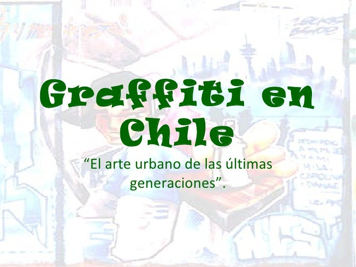 """Graffiti en   Chile """"El arte urbano de las últimas         generaciones""""."""