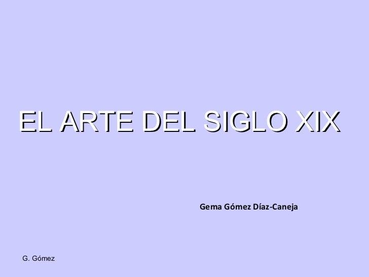 EL ARTE DEL SIGLO XIX   Gema Gómez Díaz-Caneja