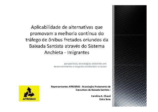 perspectivas, tecnologias existentes em desenvolvimento e impactos ambientais e sociais Representantes AFREBRAS - Associaç...