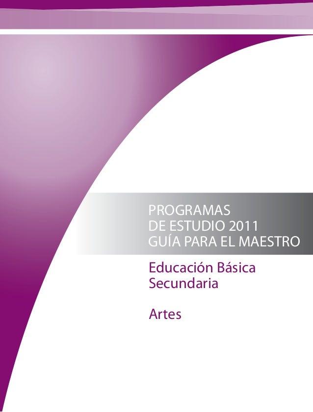 PROGRAMAS DE ESTUDIO 2011 GUÍA PARA EL MAESTRO Educación Básica Secundaria Artes