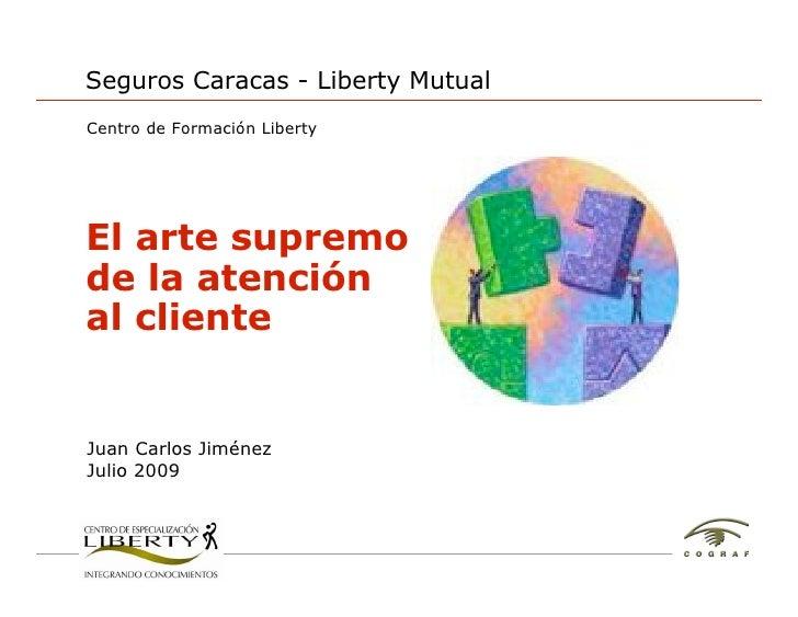 Seguros Caracas - Liberty Mutual Centro de Formación Liberty     El arte supremo de la atención al cliente   Juan Carlos J...