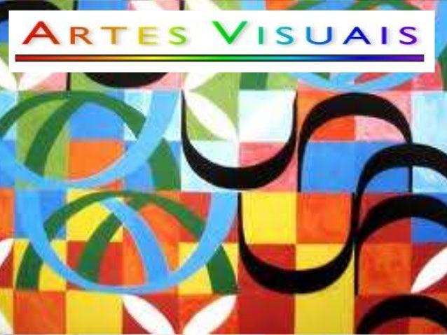 Artes Visuais  • Artes Visuais são as formas de arte que normalmente lidam com a visão como meio principal de apreciação. ...