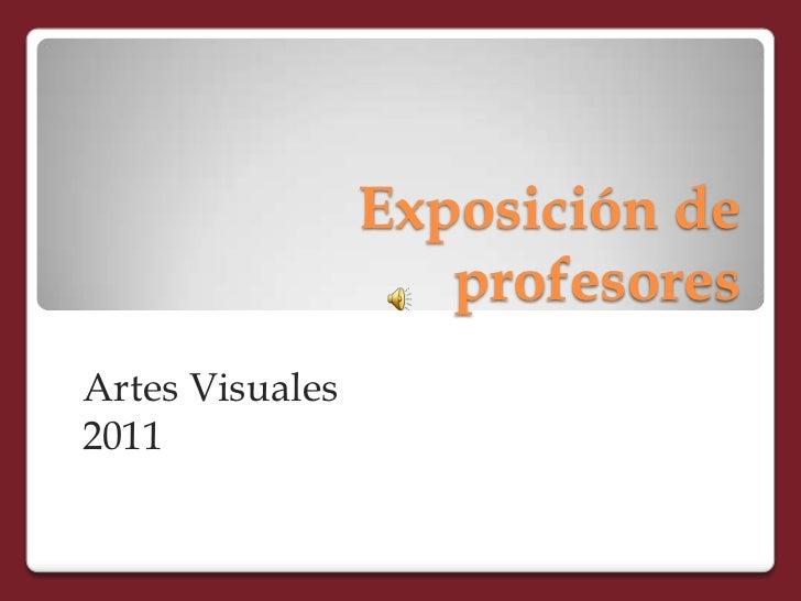 Exposición de                    profesoresArtes Visuales2011