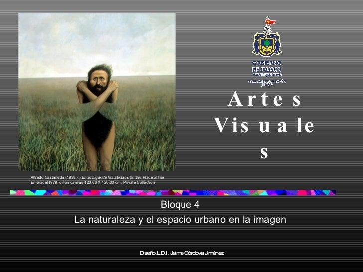 Artes Visuales Bloque 4 La naturaleza y el espacio urbano en la imagen Alfredo Castañeda (1938 - ) E n el lugar de los abr...