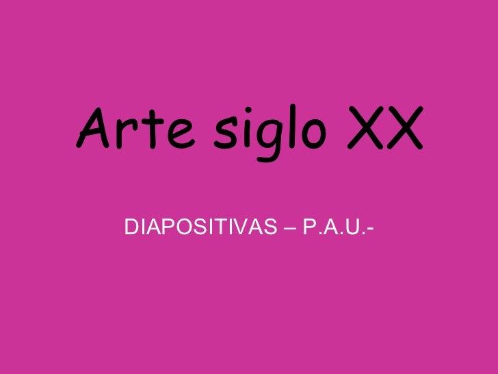 Arte siglo XX DIAPOSITIVAS – P.A.U.-