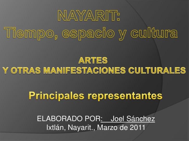 NAYARIT: <br />Tiempo, espacio y cultura<br />ARTES <br />Y OTRAS MANIFESTACIONES CULTURALES<br />Principales representant...