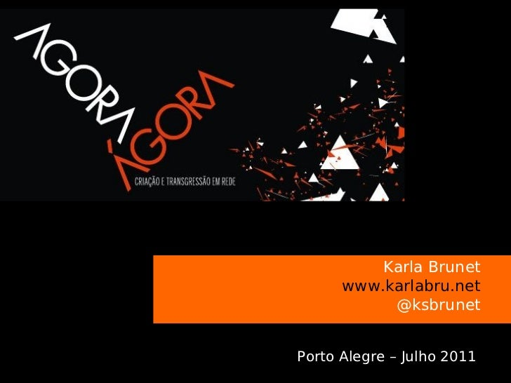 s              Karla Brunet          www.karlabru.net               @ksbrunet    Porto Alegre – Julho 2011