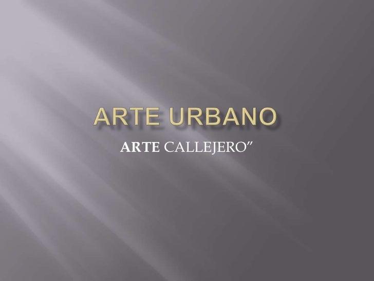 "Arte urbano<br />ARTE CALLEJERO""<br />"