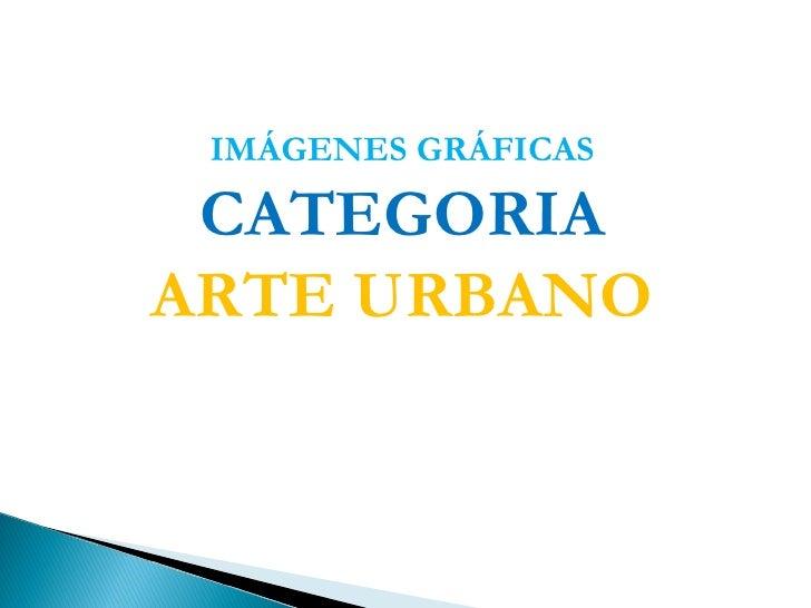 IMÁGENES GRÁFICAS CATEGORIAARTE URBANO