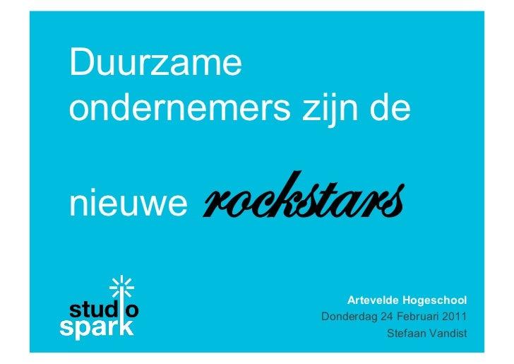 Duurzameondernemers zijn denieuwe   rockstars                  Artevelde Hogeschool              Donderdag 24 Februari 201...