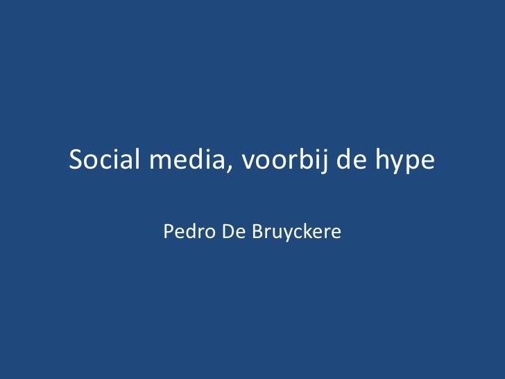 Social media, voorbij de hype<br />Pedro De Bruyckere<br />