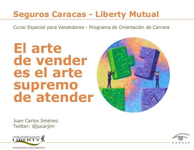 Seguros Caracas - Liberty MutualCurso Especial para Vendedores - Programa de Orientación de CarreraEl artede venderes el a...