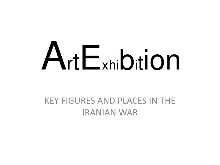 ArtExhibition<br />KEY FIGURES AND PLACES IN THE IRANIAN WAR<br />