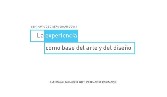 SEMINARIO DE DISEÑO GRÁFICO 2013  La experiencia como base del arte y del diseño  idar gonzález, juan antonio godoy, gabri...